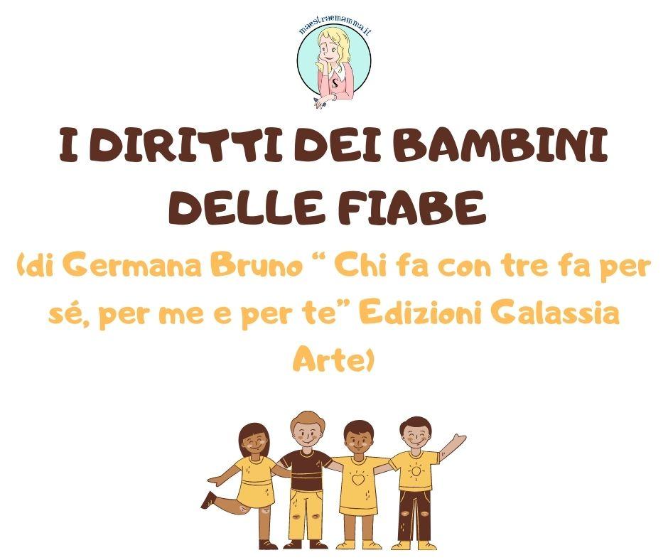 """I DIRITTI DEI BAMBINI DELLE FIABE (di Germana Bruno """" Chi fa con tre fa per sé, per me e per te""""  Edizioni Galassia Arte)"""