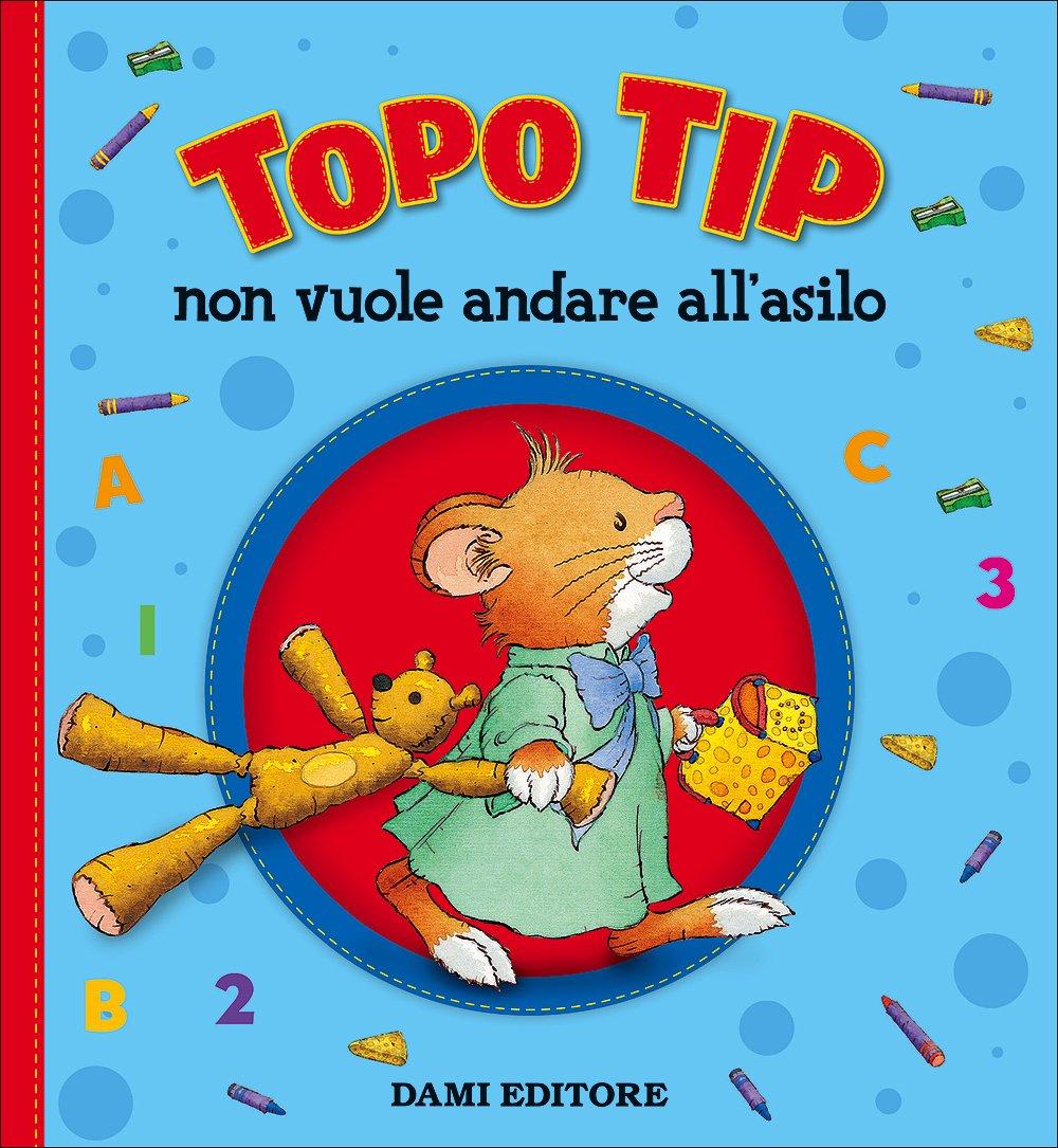 Topo Tip non vuole andare all'asilo di Marco Campanella