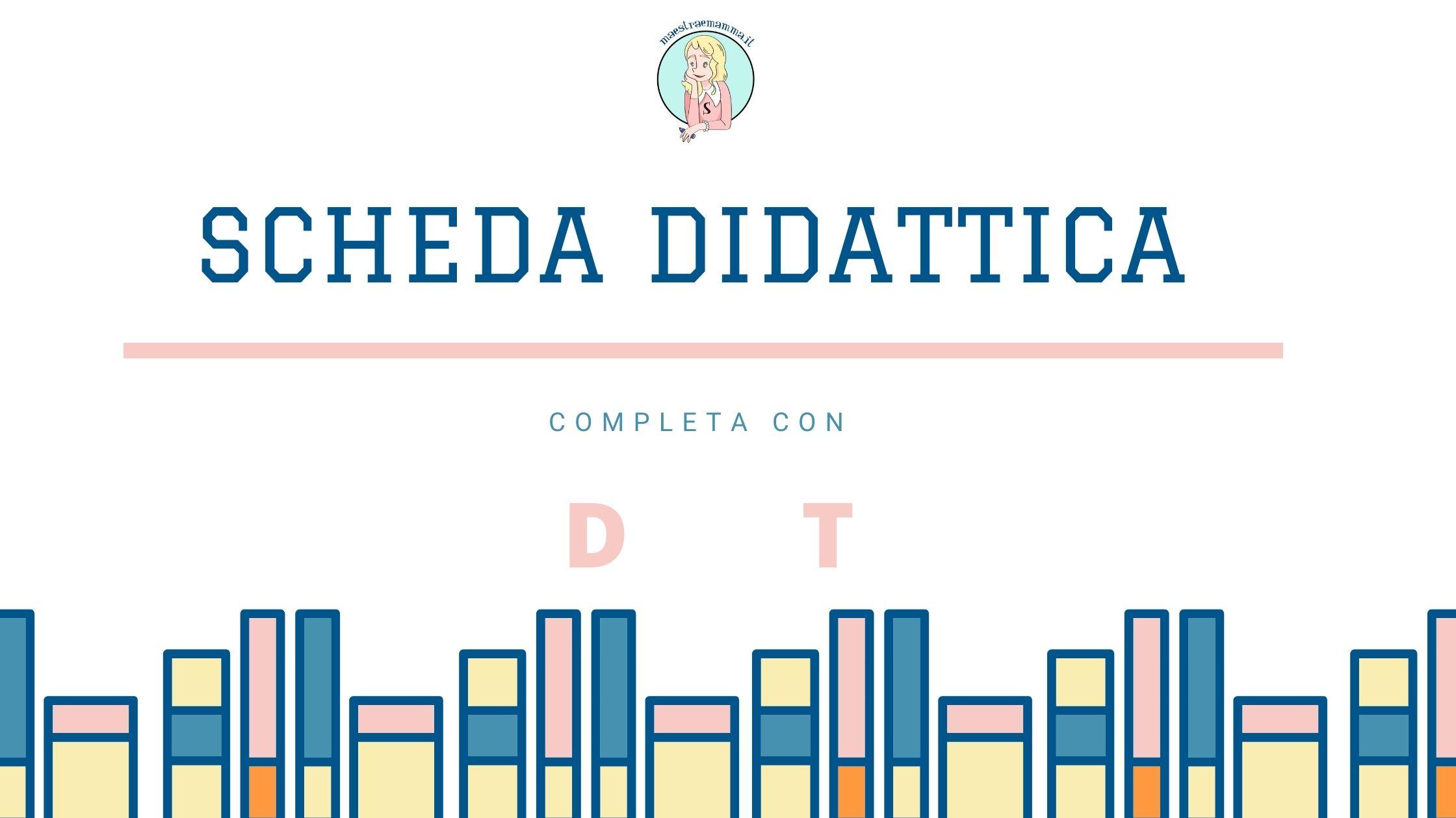 Scheda didattica: completa con D o T
