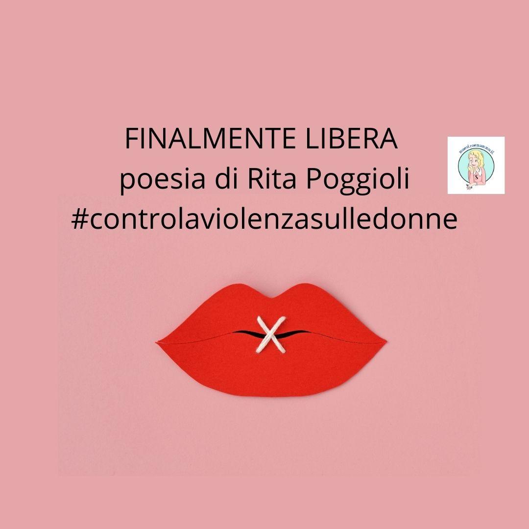 FINALMENTE LIBERA – poesia di R. Poggioli #controlaviolenzasulledonne