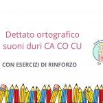 Dettato ortografico suoni duri CA CO CU adatto agli alunni di scuola primaria per fine prima e classe seconda di scuola primaria
